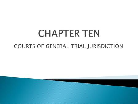 COURTS OF GENERAL TRIAL JURISDICTION. Most trial work is handled by courts of original jurisdiction May have limited or general jurisdiction May be unified.