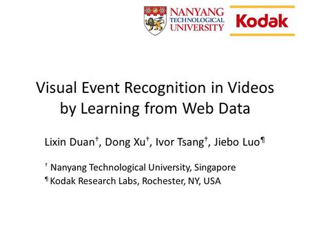 Visual Event Recognition in Videos by Learning from Web Data Lixin Duan, Dong Xu, Ivor Tsang, Jiebo Luo ¶ Nanyang Technological University, Singapore ¶