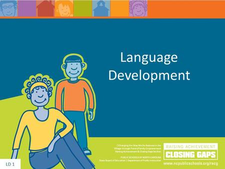 Language Development Changing the Way We Do Business in the Village through Parent/Family Empowerment Raising Achievement & Closing Gaps Section PUBLIC.