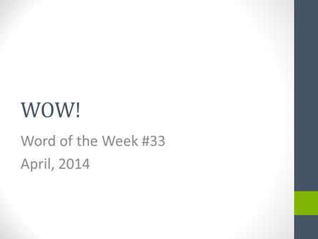 WOW! Word of the Week #33 April, 2014 The word of the week is… Drumroll please…. RADIANT.
