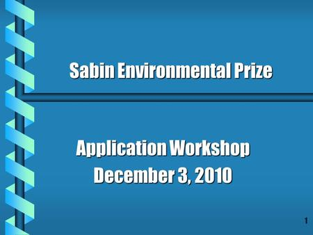 1 Application Workshop December 3, 2010 Sabin Environmental Prize.
