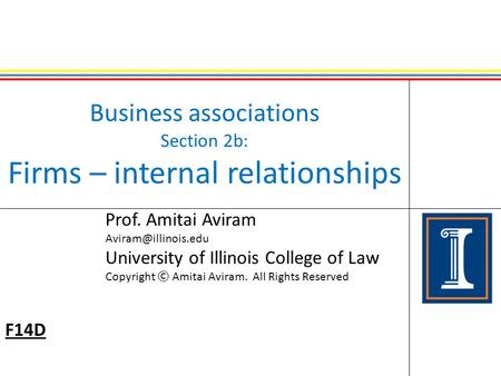 Business associations Section 2b: Firms – internal relationships Prof. Amitai Aviram University of Illinois College of Law Copyright.