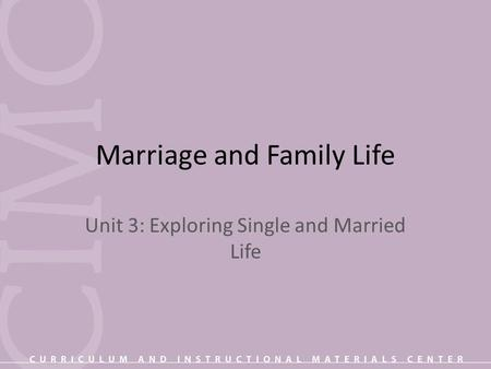 Marriage and Family Life Unit 3: Exploring Single and Married Life.