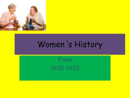 Women 's History From 1620-1920.