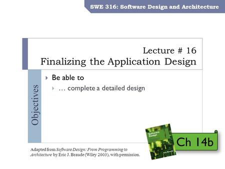 SWE 316: Software Design and Architecture – Dr. Khalid Aljasser Objectives Lecture # 16 Finalizing the Application Design SWE 316: Software Design and.
