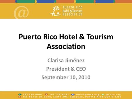 Puerto Rico Hotel & Tourism Association Clarisa Jiménez President & CEO September 10, 2010.