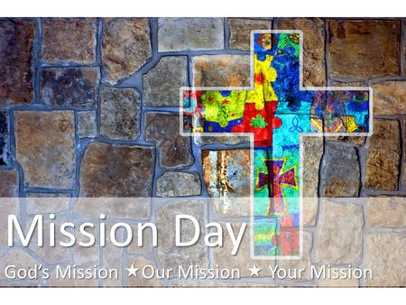Mission Day Gods Mission Our Mission Your Mission.