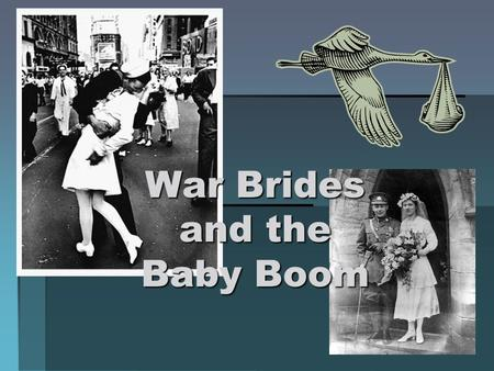 War Brides and the Baby Boom. War Brides Following World War II, nearly 48000 British and European women left everything they knew behind to come to Canada.