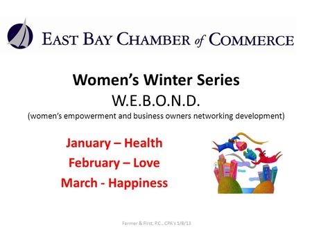 Womens Winter Series W.E.B.O.N.D. (womens empowerment and business owners networking development) January – Health February – Love March - Happiness Farmer.