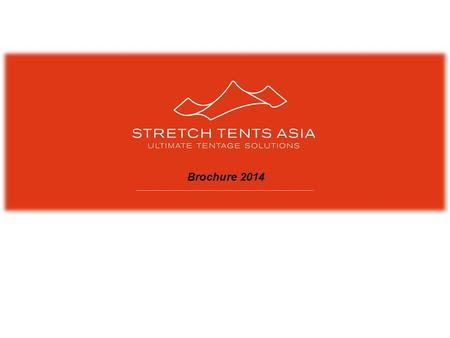 Brochure 2014. About Us Stretch Tents Asia (STA) is formed from the collective knowledge and success of committed people with great experience and a wide.