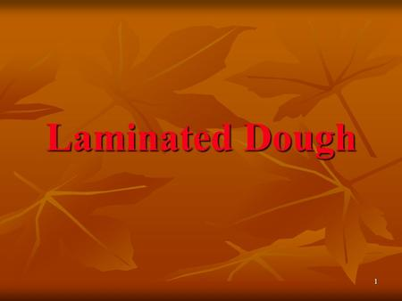 1 Laminated Dough. 2 Two Major Categories 1. Puff Paste 2. Enriched dough.