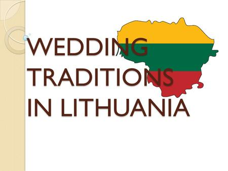 WEDDING TRADITIONS IN LITHUANIA. Lithuania is an old country with wedding traditions that stretch back hundreds of years.