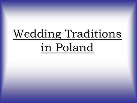Wedding Traditions in Poland. Blessing The groom is led out formally from his flat, accompanied by the bridesmaids. At the exit braidsmaids take the grooms.