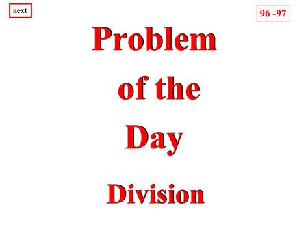 Problem of the Day Problem of the Day Division 96 -97 next.
