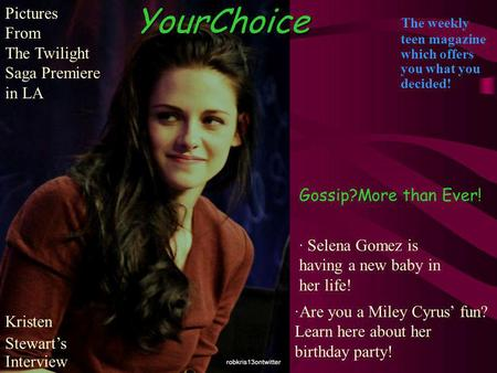 YourChoice The weekly teen magazine which offers you what you decided! Kristen Stewarts Interview Pictures From The Twilight Saga Premiere in LA ·Are you.