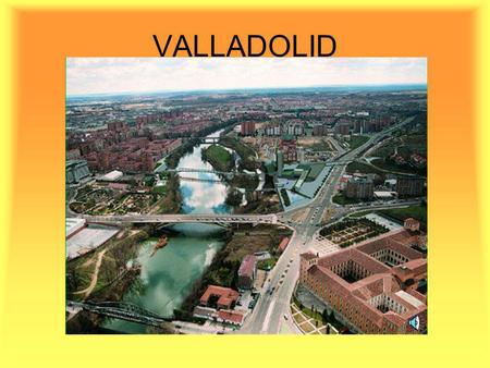 VALLADOLID. The most important dates in the Valladolid History. 1469 The Catholic Kings celebrate their wedding. 1506 Colon die in Valladolid. 1596 Valladolid.