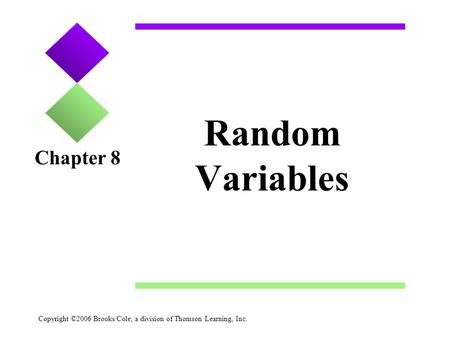 Copyright ©2006 Brooks/Cole, a division of Thomson Learning, Inc. Random Variables Chapter 8.