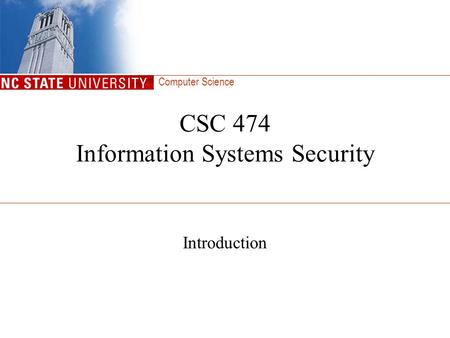 Computer Science CSC 474 Information Systems Security Introduction.