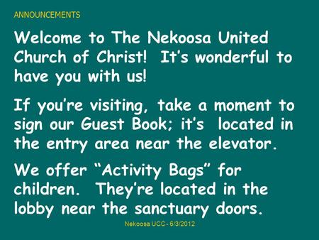Nekoosa UCC - 6/3/2012 ANNOUNCEMENTS Welcome to The Nekoosa United Church of Christ! Its wonderful to have you with us! If youre visiting, take a moment.