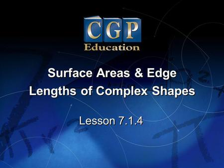 1 Lesson 7.1.4 Surface Areas & Edge Lengths of Complex Shapes Surface Areas & Edge Lengths of Complex Shapes.