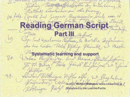 Lesen 1 Reading German Script Part III Reading German Script Part III Systematic learning and support Author Norbert Willmann, www.nw-service.at Translated.