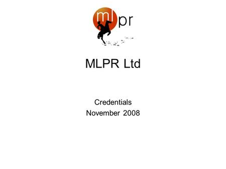 MLPR Ltd Credentials November 2008. Testimonials MLPR has restored my faith in PR. They are an absolute pleasure to work with both from my perspective.