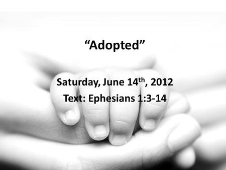 Adopted Saturday, June 14 th, 2012 Text: Ephesians 1:3-14.