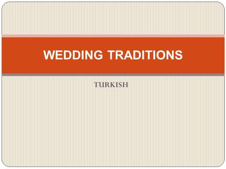 TURKISH WEDDING TRADITIONS. MARRIAGE Marriage is an Association which exists since the earliest times of history and has great importance on life of human.