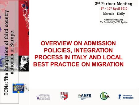 OVERVIEW ON ADMISSION POLICIES, INTEGRATION PROCESS IN ITALY AND LOCAL BEST PRACTICE ON MIGRATION.
