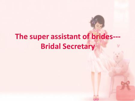 The super assistant of brides--- Bridal Secretary.
