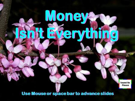 Use Mouse or space bar to advance slides Money can buy… Blood; but not Life! A Book; but not Knowledge! Money can buy… Blood; but not Life! A Book; but.