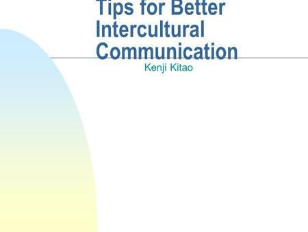 Tips for Better Intercultural Communication Kenji Kitao.