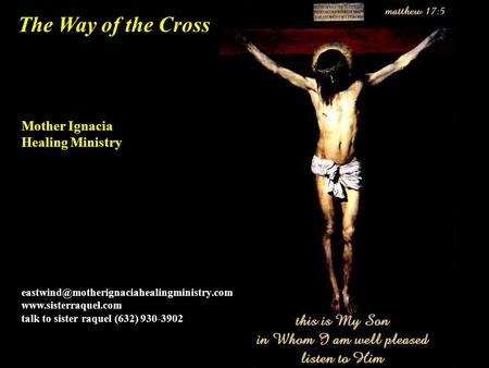 The Way of the Cross Mother Ignacia Healing Ministry  talk to sister raquel (632) 930-3902.