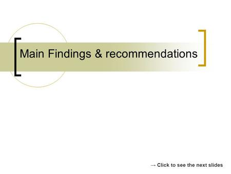 Main Findings & recommendations Click to see the next slides.