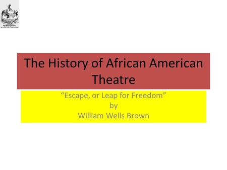 The History of African American Theatre Escape, or Leap for Freedom by William Wells Brown.