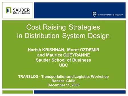 Cost Raising Strategies in Distribution System Design Harish KRISHNAN, Murat OZDEMIR and Maurice QUEYRANNE Sauder School of Business UBC TRANSLOG - Transportation.