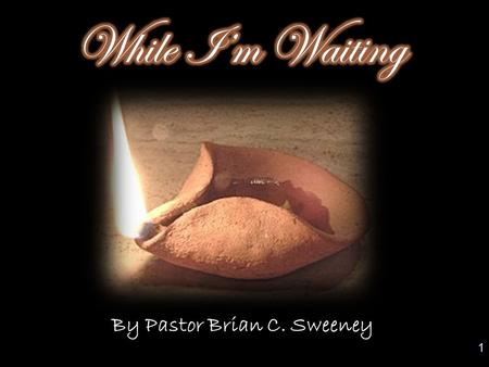 1 By Pastor Brian C. Sweeney. 1 At that time the kingdom of heaven will be like ten virgins who took their lamps and went out to meet the bridegroom.