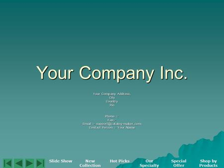 Your Company Inc. Your Company Address, CityCountryPin Phone :- Fax:-  - Contact Person :- Your Name Slide ShowNew Collection.
