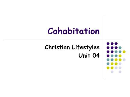 Cohabitation Christian Lifestyles Unit 04. Unhealthy Relationships Abusive Physically Physical battery Sexual battery Psychologically Verbal Abuse Emotional.