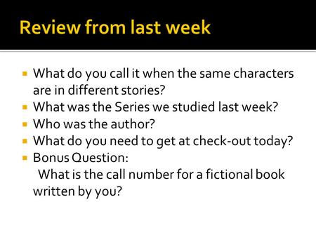What do you call it when the same characters are in different stories? What was the Series we studied last week? Who was the author? What do you need.