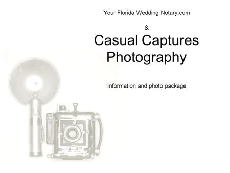 Your Florida Wedding Notary.com & Casual Captures Photography Information and photo package.