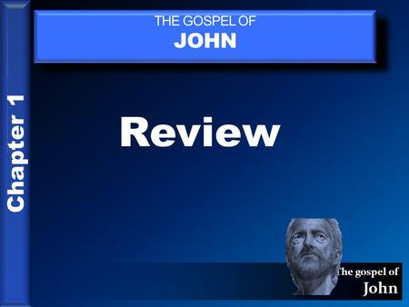 The gospel of John THE GOSPEL OF JOHN Chapter 1 Review.