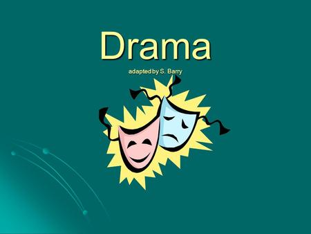 Drama adapted by S. Barry. A drama is a story enacted onstage for a live audience. What Is Drama?
