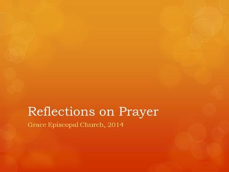 Reflections on Prayer Grace Episcopal Church, 2014.