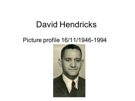 David Hendricks Picture profile 16/11/1946-1994.