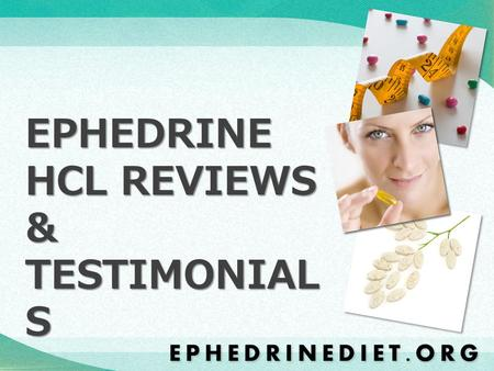 EPHEDRINE HCL REVIEWS & TESTIMONIAL S. Ephedrine is perhaps the most researched weight loss supplement on the market today. Over 100 clinical trials have.