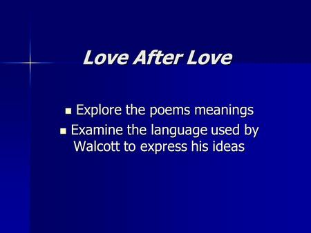 Love After Love Explore the poems meanings Explore the poems meanings Examine the language used by Walcott to express his ideas Examine the language used.