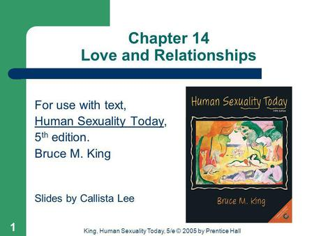 King, Human Sexuality Today, 5/e © 2005 by Prentice Hall 1 Chapter 14 Love and Relationships For use with text, Human Sexuality Today, 5 th edition. Bruce.