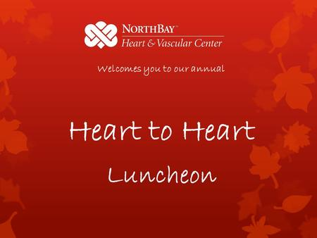 Welcomes you to our annual Heart to Heart Luncheon.
