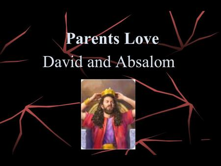 Parents Love David and Absalom.